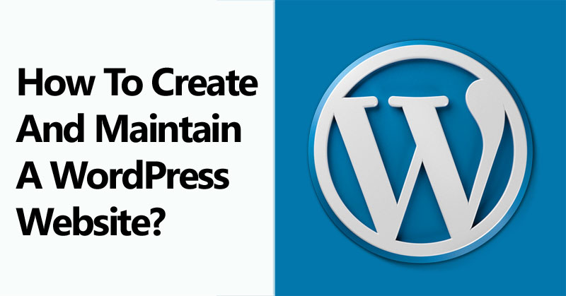 How To Create And Maintain A WordPress Website