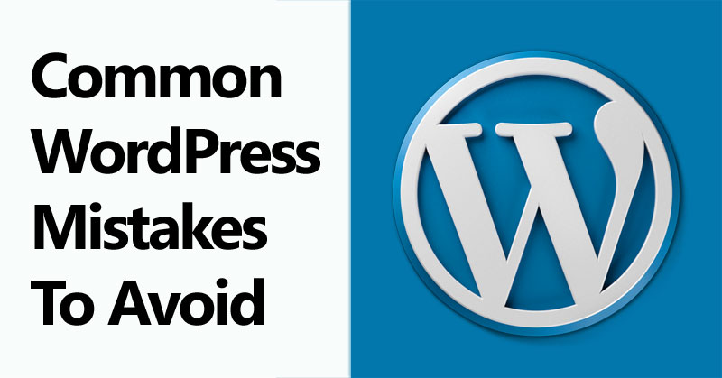 What Are The Common WordPress Mistakes To Avoid