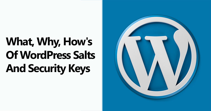What, Why, How's Of WordPress Salts And Security Keys