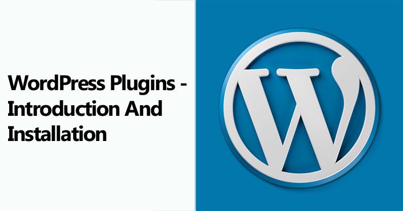 WordPress Plugins - Introduction And Installation